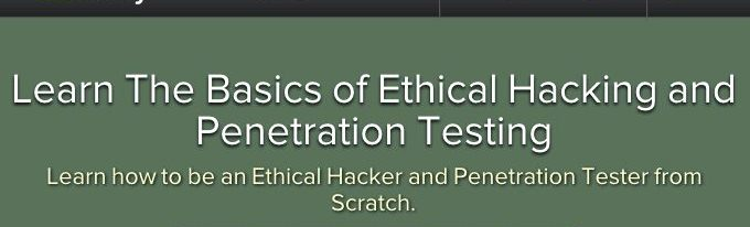 Learn The Basics of Ethical Hacking and Penetration Testing