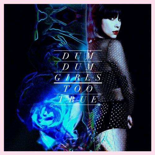Dum Dum Girls - Too True [MP3/2014]