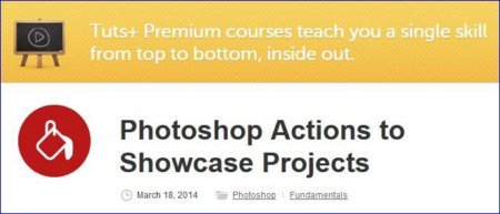 Tutsplus - Photoshop Actions to Showcase Projects
