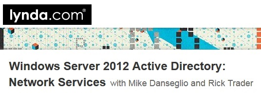 Lynda - Windows Server 2012 Active Directory: Network Services with Mike Danseglio and Rick Trader