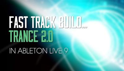 Sonic Academy: Fast Track Build Trance 2.0 - In Ableton Live 9 [repost]