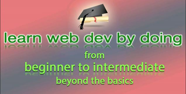 Complete Web Development - Learn by doing: HTML5 / CSS3 Beginner to Intermediate