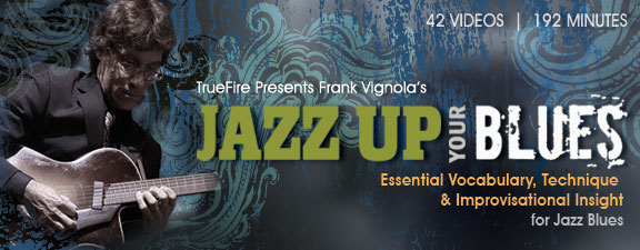 Truefire - Frank Vignola's Jazz Up Your Blues [repost]