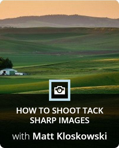How to Shoot Tack Sharp Images with Matt Kloskowski