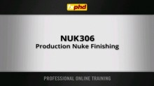 FXPHD – NUK306 Production Nuke Finishing