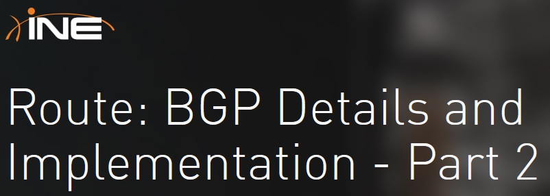 INE - Route: BGP Details and Implementation - Part 2