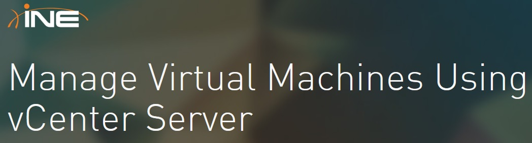 INE - Manage Virtual Machines Using vCenter Serve