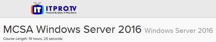 ITPRO.TV - MCSA Windows Server 2016: Windows Server 2016