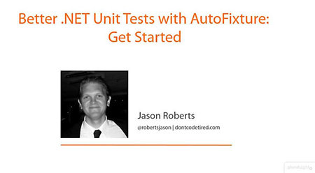 Better .NET Unit Tests with AutoFixture: Get Started [repost]