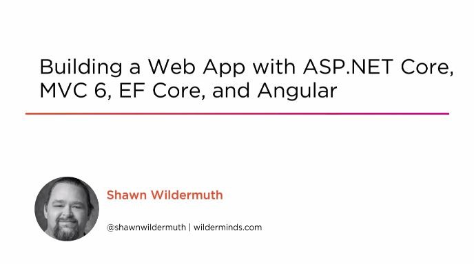 Building a Web App with ASP.NET Core, MVC 6, EF Core, and Angular (2016)