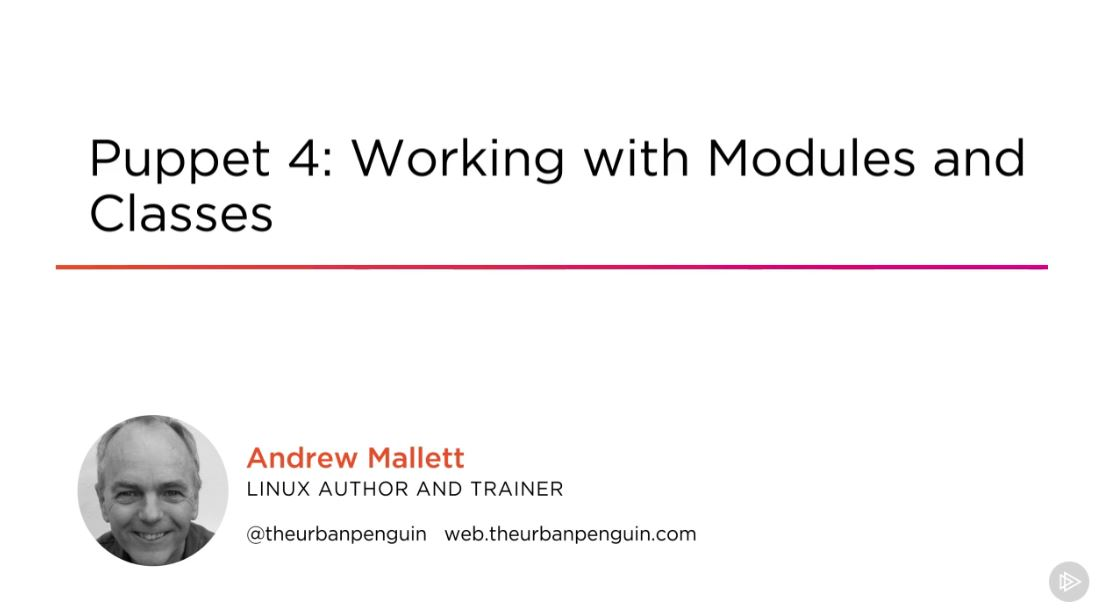 Puppet 4: Working with Modules and Classes (2016)
