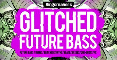 Singomakers Glitched Future Bass MULTiFORMAT
