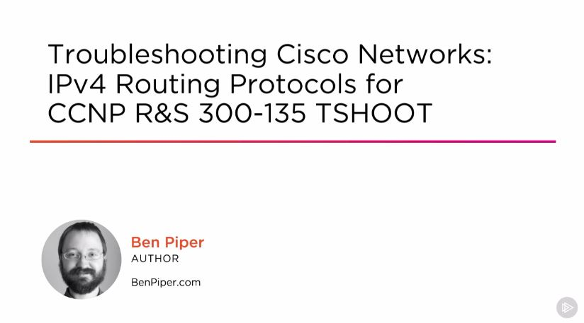 Troubleshooting Cisco Networks: IPv4 Routing Protocols for CCNP R&S 300-135 TSHOOT (2016)