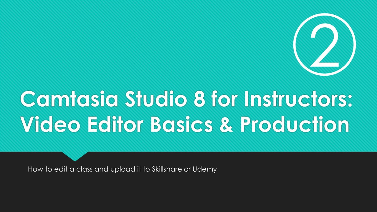 Camtasia Studio 8 for Instructors 2: Video Editor Basics and Production