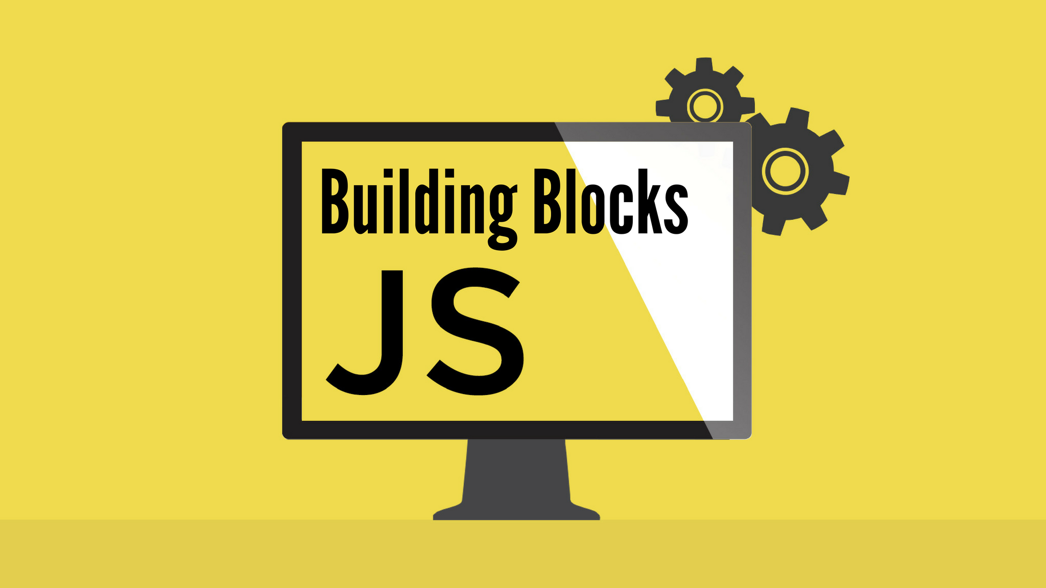 JavaScript the Basics for Beginners- Section 1: Building Blocks