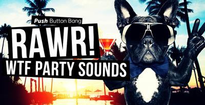 Push Button Bang RAWR! - WTF Party Sounds WAV