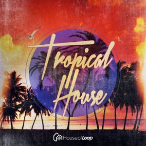 House Of Loop Tropical House MULTiFORMAT