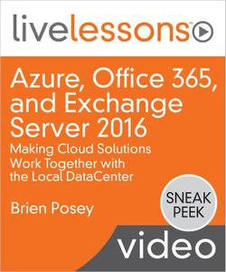 Azure, Office 365, and Exchange Server 2016: Making Cloud Solutions Work Together with the Local DataCenter LiveLessons