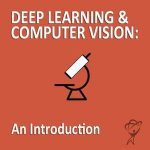 Machine Learning - Deep Learning and Computer Vision - An Introduction