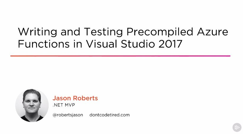 Writing and Testing Precompiled Azure Functions in Visual Studio 2017