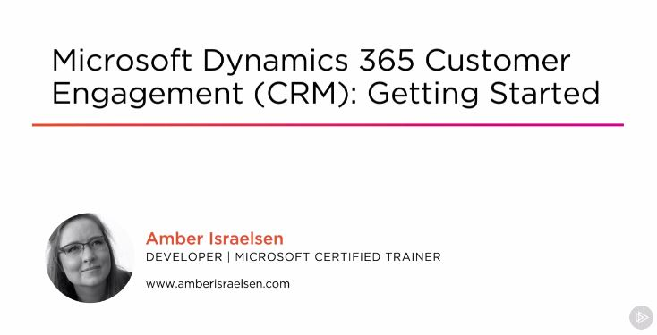 Microsoft Dynamics 365 Customer Engagement (CRM) - Getting Started