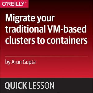 Migrate your traditional VM-based clusters to containers