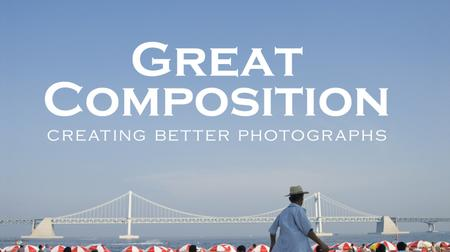 Great Composition: Creating Better Photographs