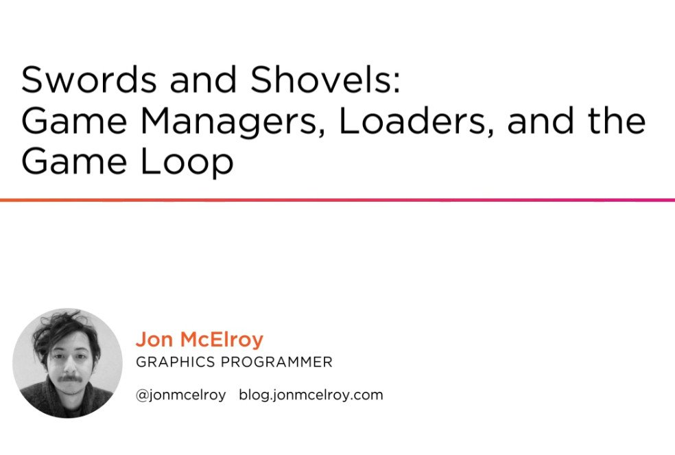 Swords and Shovels: Game Managers, Loaders, and the Game Loop