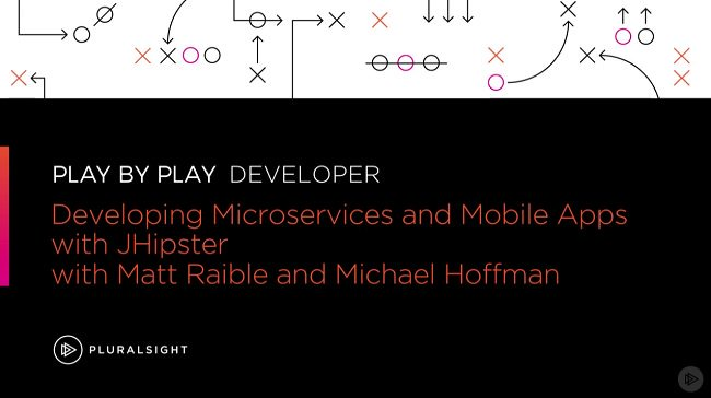 Play by Play: Developing Microservices and Mobile Apps with JHipster