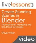 Create Stunning Scenes in Blender LiveLessons: Techniques for Modeling and Rendering 3D Images (Part Two)