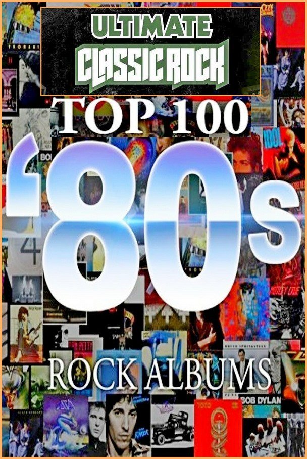 Top 100 '80s Rock Albums by Ultimate Classic Rock - Collection (1980-1989) (1982-2015)